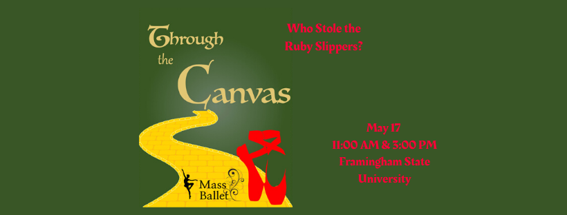 "Image of yellow brick road and red pointe shoes on a green background. Text reads ""Through the Canvas: Who stole the ruby slippers? May 17, 11:00 AM and 3:00 PM, Framingham State University"""
